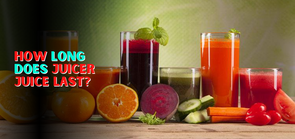 How Long Does Juicer Juice Last